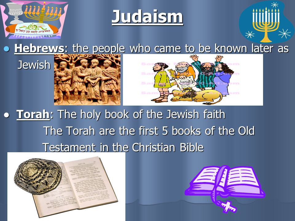 Judaism Hebrews: the people who came to be known later as Jewish