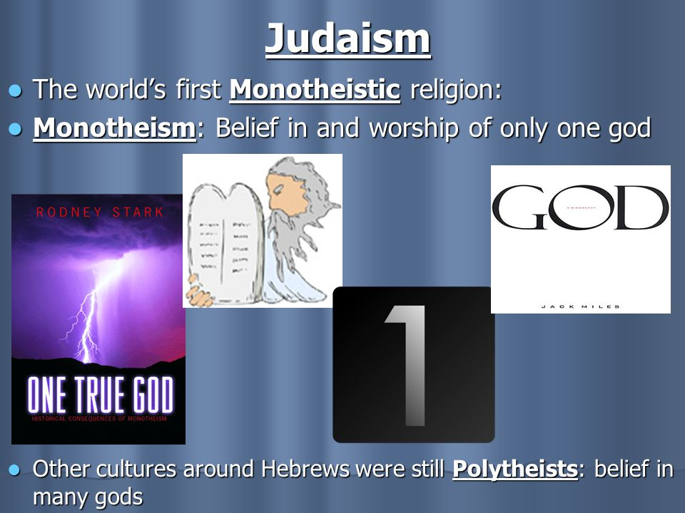 Judaism The world's first Monotheistic religion: