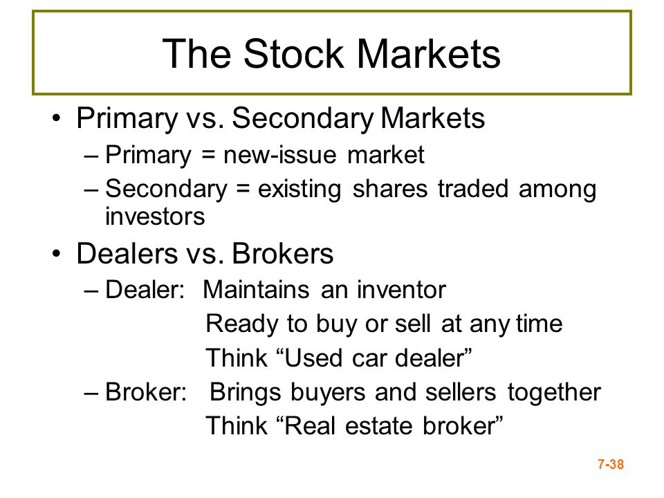 The Stock Markets Primary vs. Secondary Markets Dealers vs. Brokers