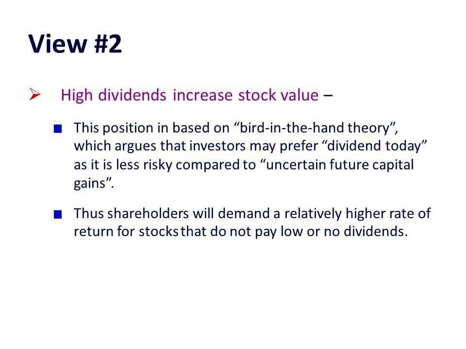 bird in hand theory Finance basics assignment help, bird-in-hand theory, bird-in-hand theory advanced via john leitner in year 1962 and furthered with myron gordon in year 1963 argues such shareholders are risk averse and prefer specific dividends payments are more specific than capital gains that rely on supply.