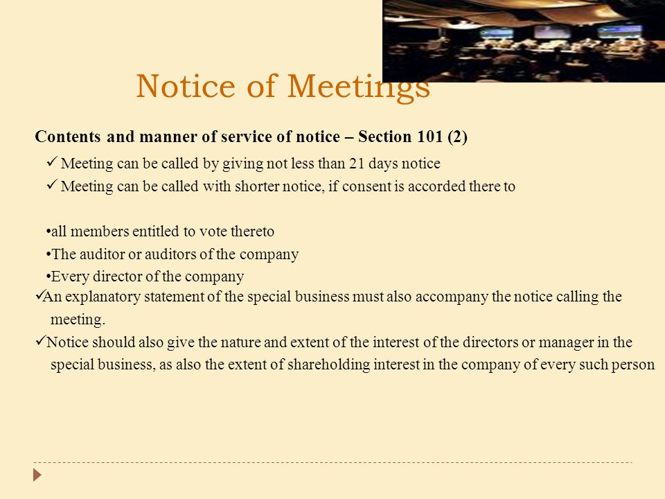 Notice of Meetings Contents and manner of service of notice – Section 101 (2) Meeting can be called by giving not less than 21 days notice.