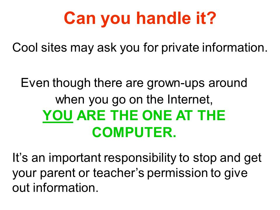 Can you handle it Cool sites may ask you for private information.