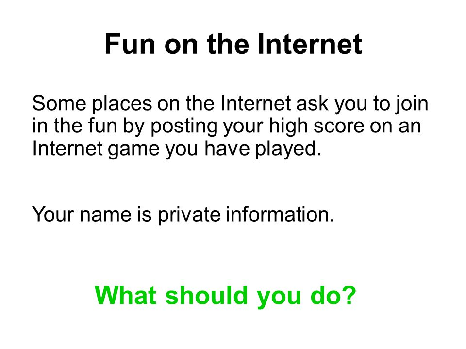 Fun on the Internet What should you do