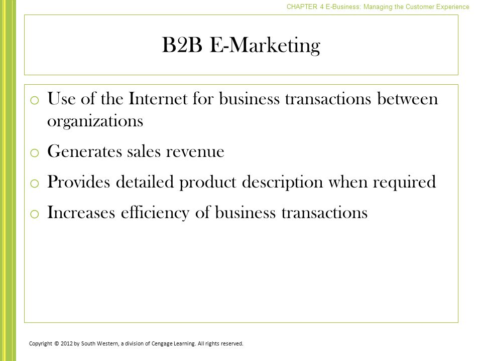 B2B E-Marketing Use of the Internet for business transactions between organizations. Generates sales revenue.