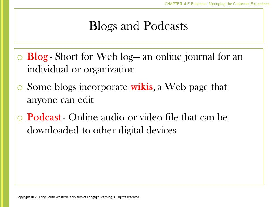 Blogs and Podcasts Blog - Short for Web log— an online journal for an individual or organization.