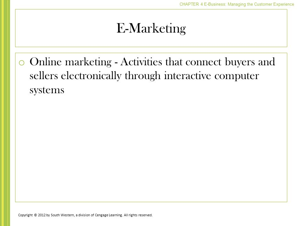 E-Marketing Online marketing - Activities that connect buyers and sellers electronically through interactive computer systems.