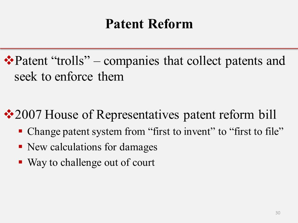 Patent Reform Patent trolls – companies that collect patents and seek to enforce them. 2007 House of Representatives patent reform bill.