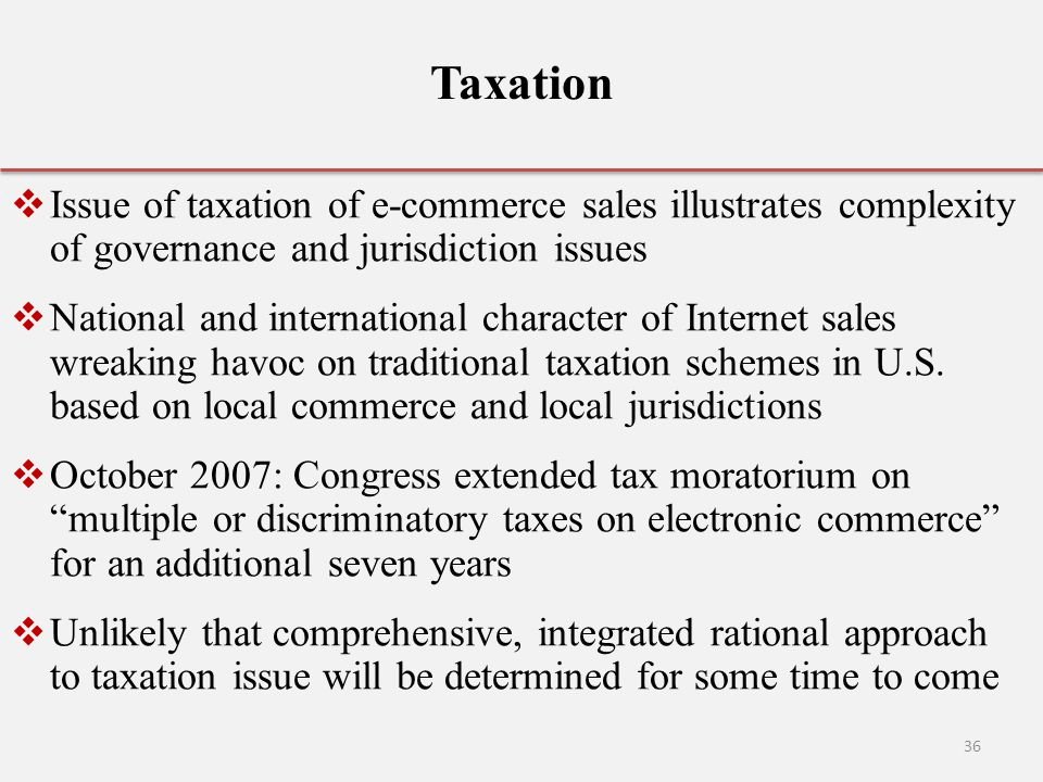 Taxation Issue of taxation of e-commerce sales illustrates complexity of governance and jurisdiction issues.
