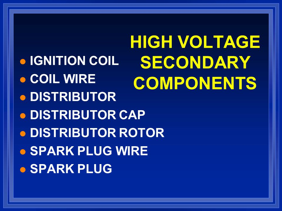 HIGH VOLTAGE SECONDARY COMPONENTS