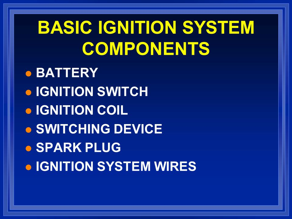 BASIC IGNITION SYSTEM COMPONENTS