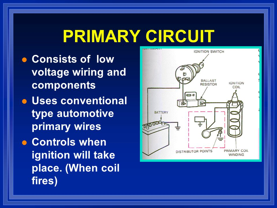 PRIMARY CIRCUIT Consists of low voltage wiring and components