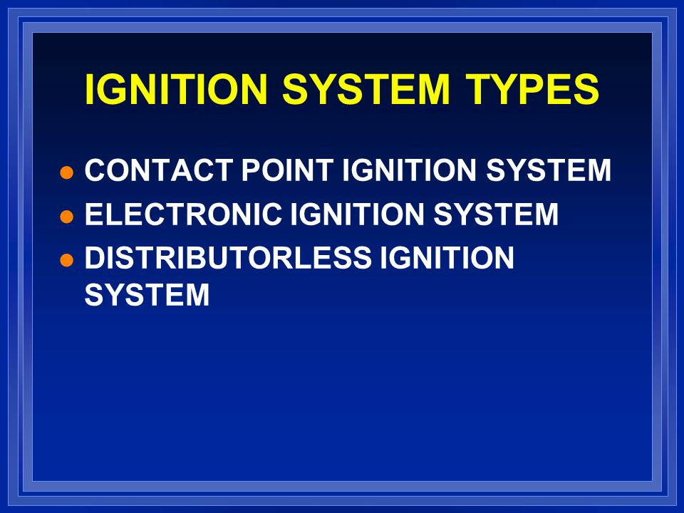 IGNITION SYSTEM TYPES CONTACT POINT IGNITION SYSTEM