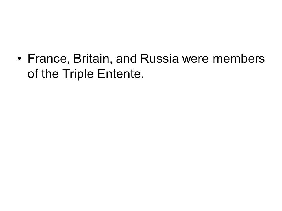 France, Britain, and Russia were members of the Triple Entente.