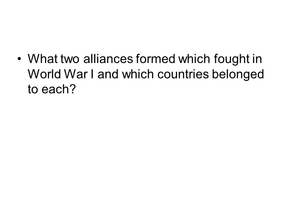 What two alliances formed which fought in World War I and which countries belonged to each