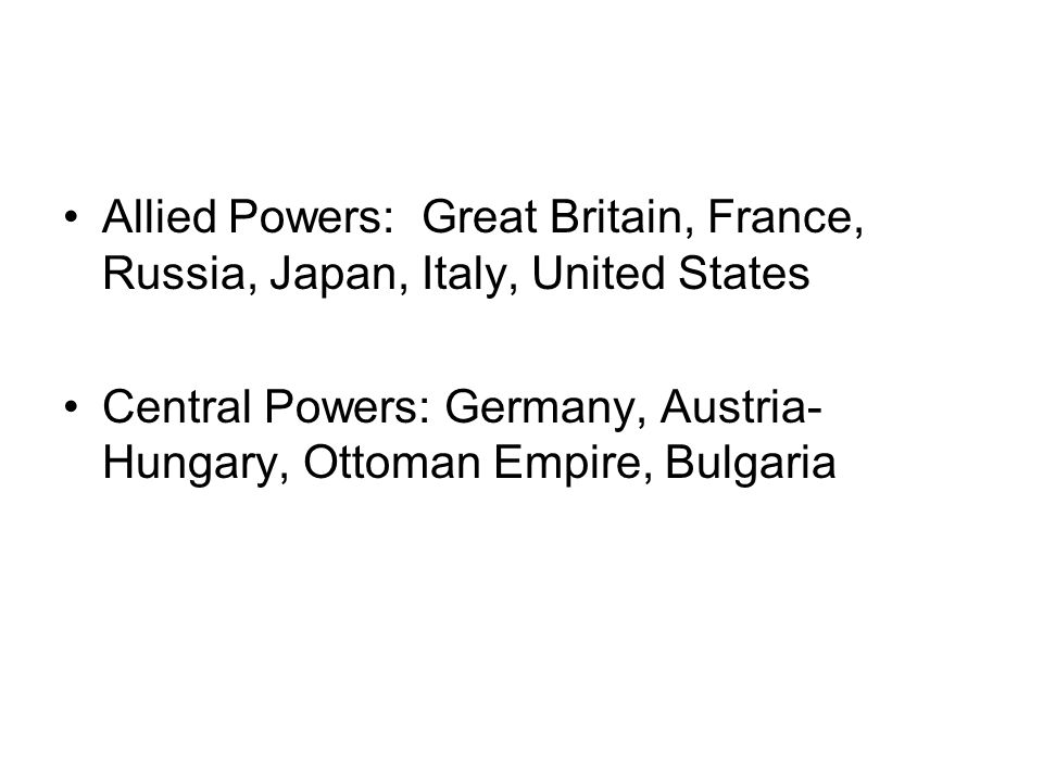 Allied Powers: Great Britain, France, Russia, Japan, Italy, United States