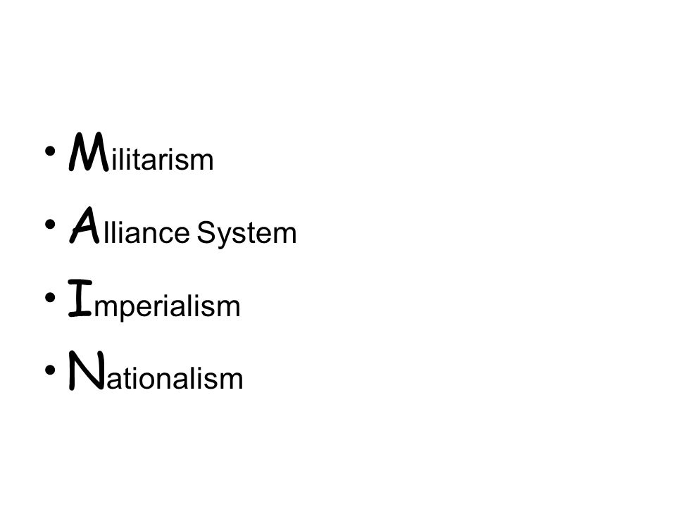 Militarism Alliance System Imperialism Nationalism
