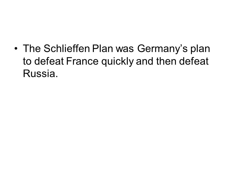 The Schlieffen Plan was Germany's plan to defeat France quickly and then defeat Russia.