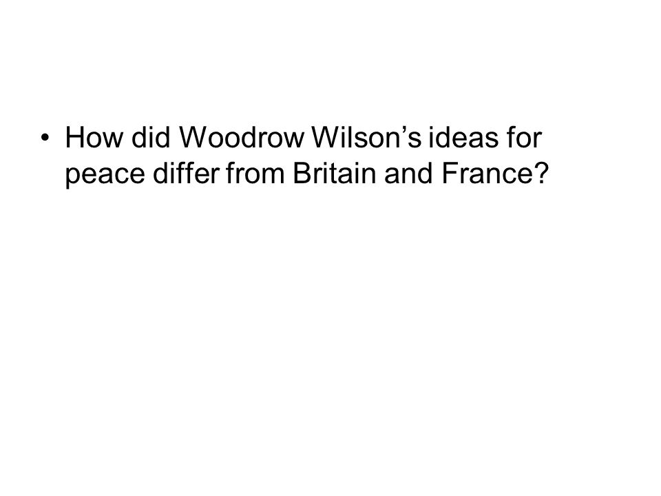 How did Woodrow Wilson's ideas for peace differ from Britain and France