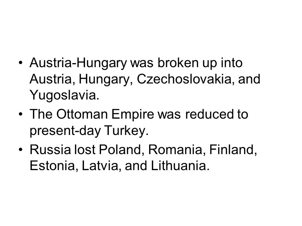 Austria-Hungary was broken up into Austria, Hungary, Czechoslovakia, and Yugoslavia.