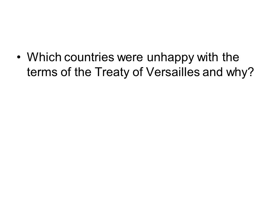 Which countries were unhappy with the terms of the Treaty of Versailles and why
