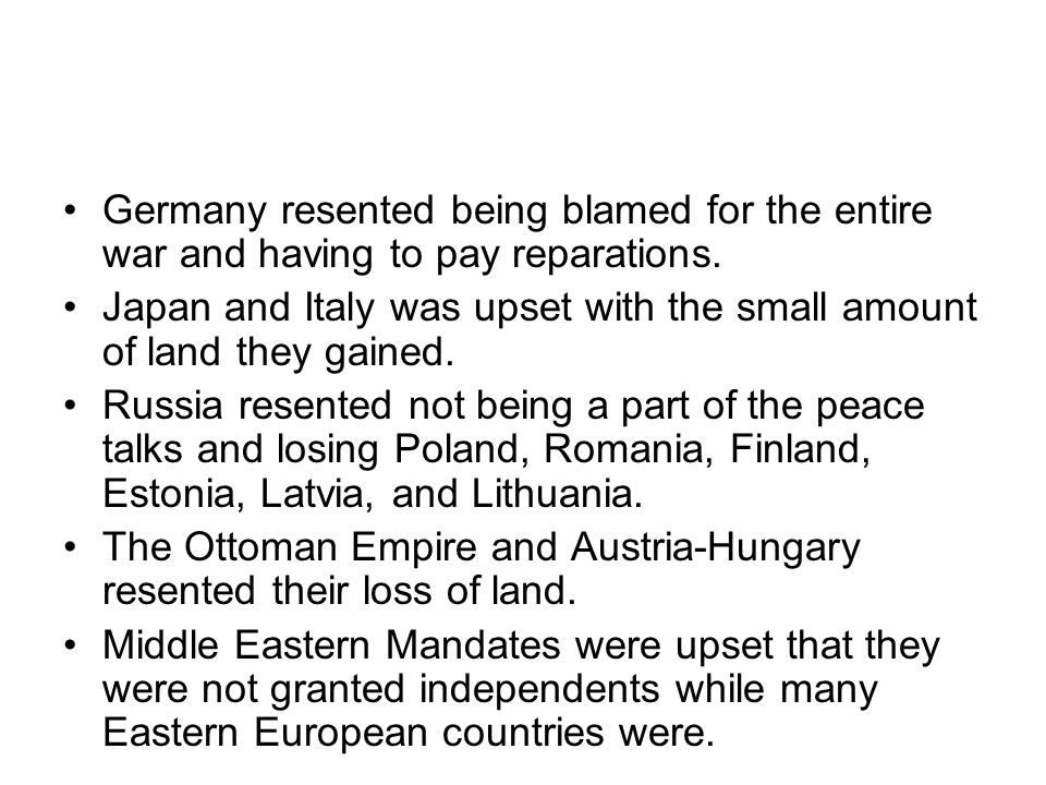 Germany resented being blamed for the entire war and having to pay reparations.
