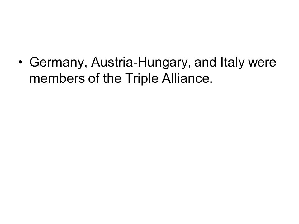 Germany, Austria-Hungary, and Italy were members of the Triple Alliance.
