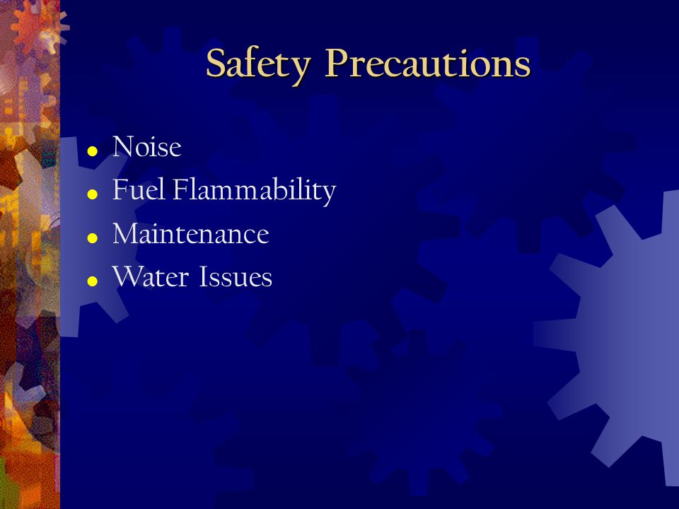 Safety Precautions Noise Fuel Flammability Maintenance Water Issues