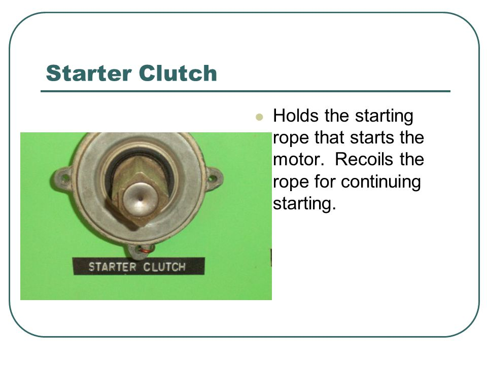 Starter Clutch Holds the starting rope that starts the motor.