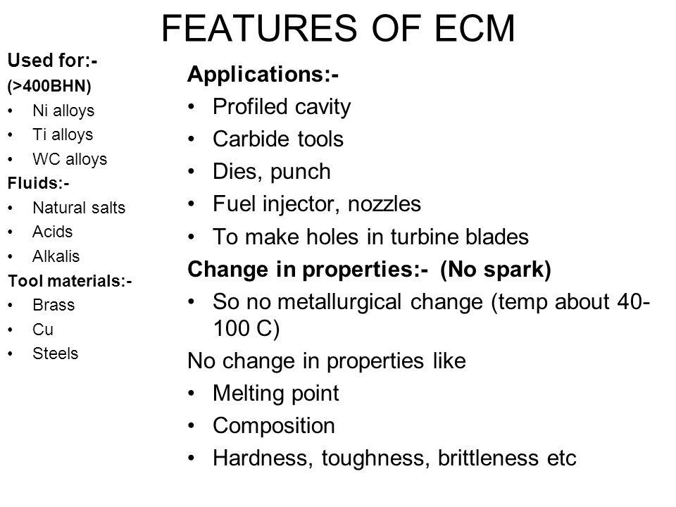 FEATURES OF ECM Applications:- Profiled cavity Carbide tools