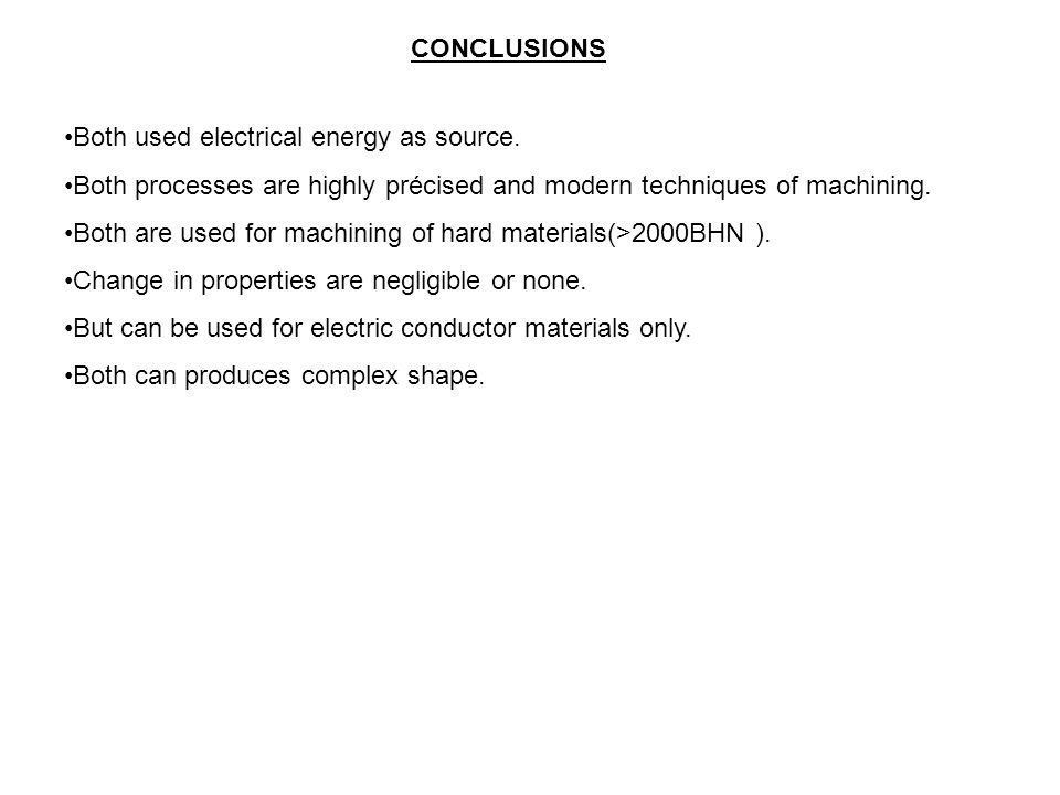 CONCLUSIONS Both used electrical energy as source. Both processes are highly précised and modern techniques of machining.
