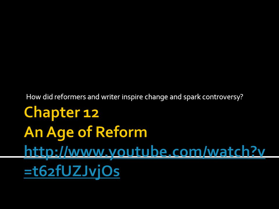 Chapter 12 An Age of Reform   v=t62fUZJvjOs