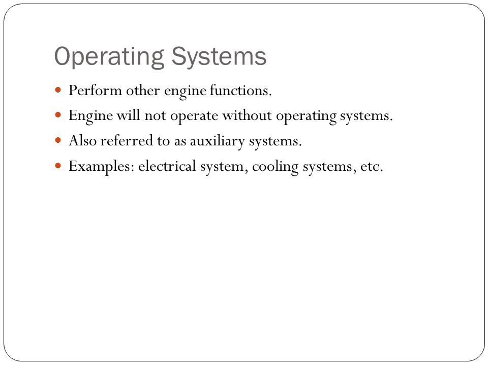 Operating Systems Perform other engine functions.