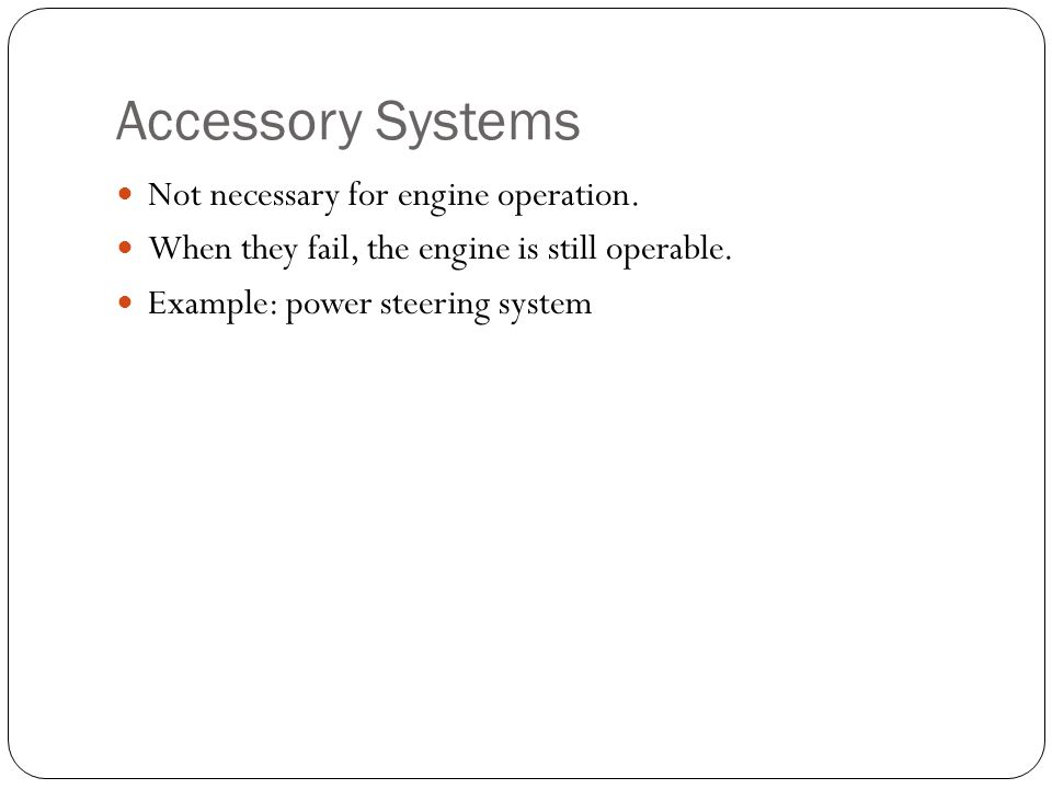Accessory Systems Not necessary for engine operation.
