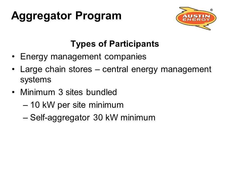 Aggregator Program Types of Participants Energy management companies