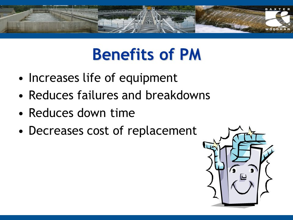 Benefits of PM Increases life of equipment