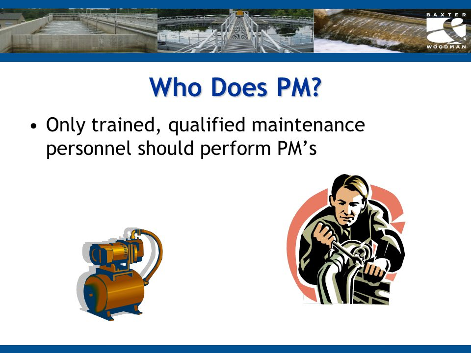 Who Does PM Only trained, qualified maintenance personnel should perform PM's