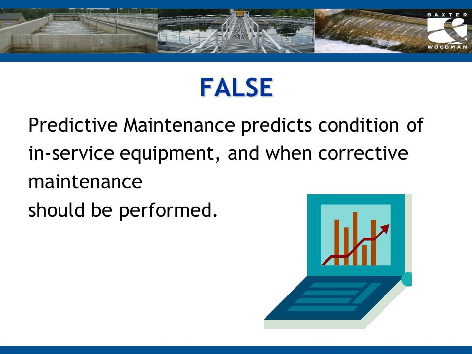 FALSE Predictive Maintenance predicts condition of in-service equipment, and when corrective maintenance should be performed.