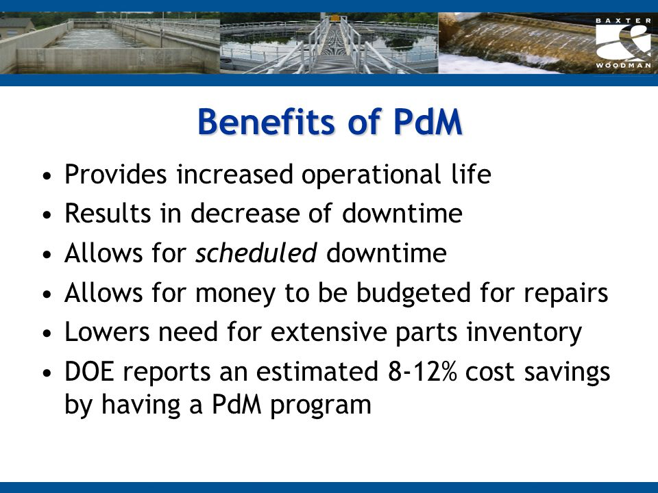 Benefits of PdM Provides increased operational life