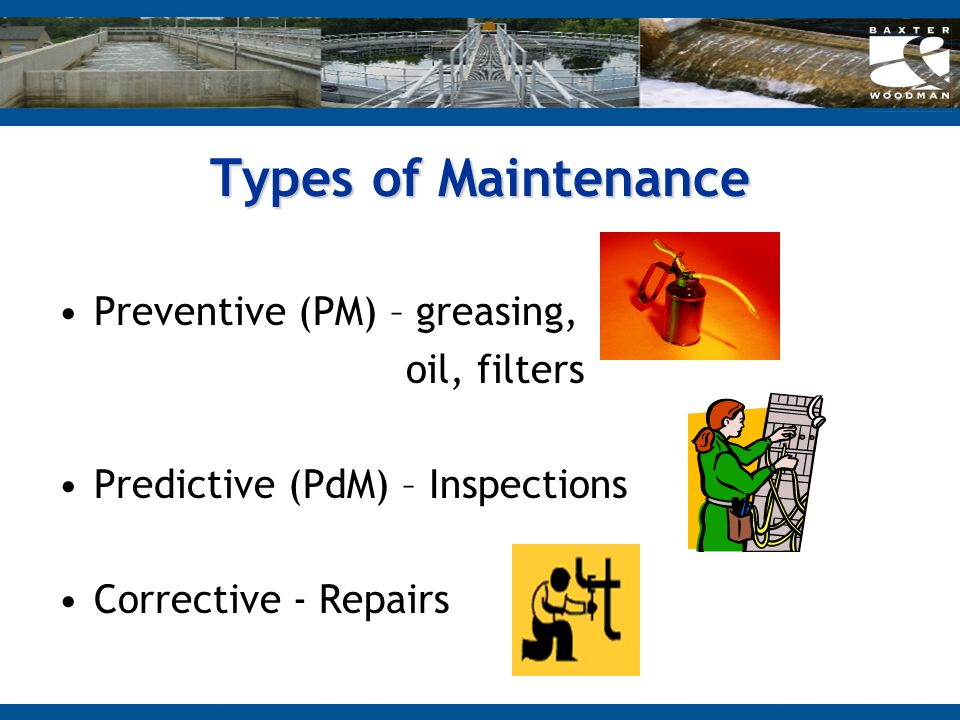 Types of Maintenance Preventive (PM) – greasing, oil, filters