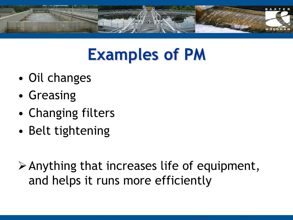 Examples of PM Oil changes Greasing Changing filters Belt tightening