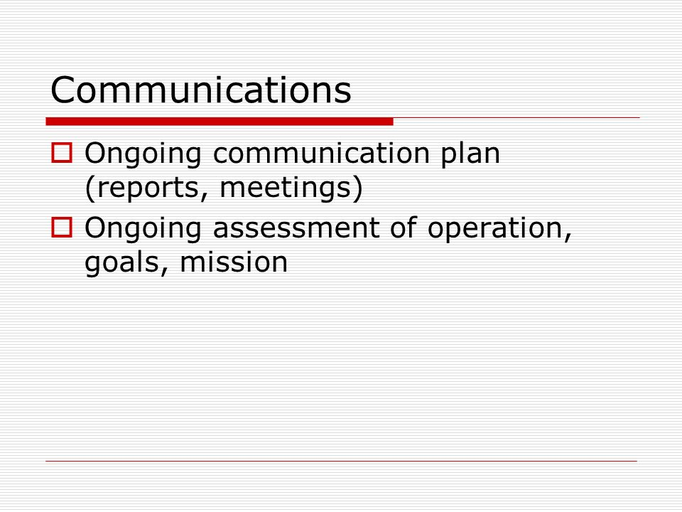 Communications Ongoing communication plan (reports, meetings)