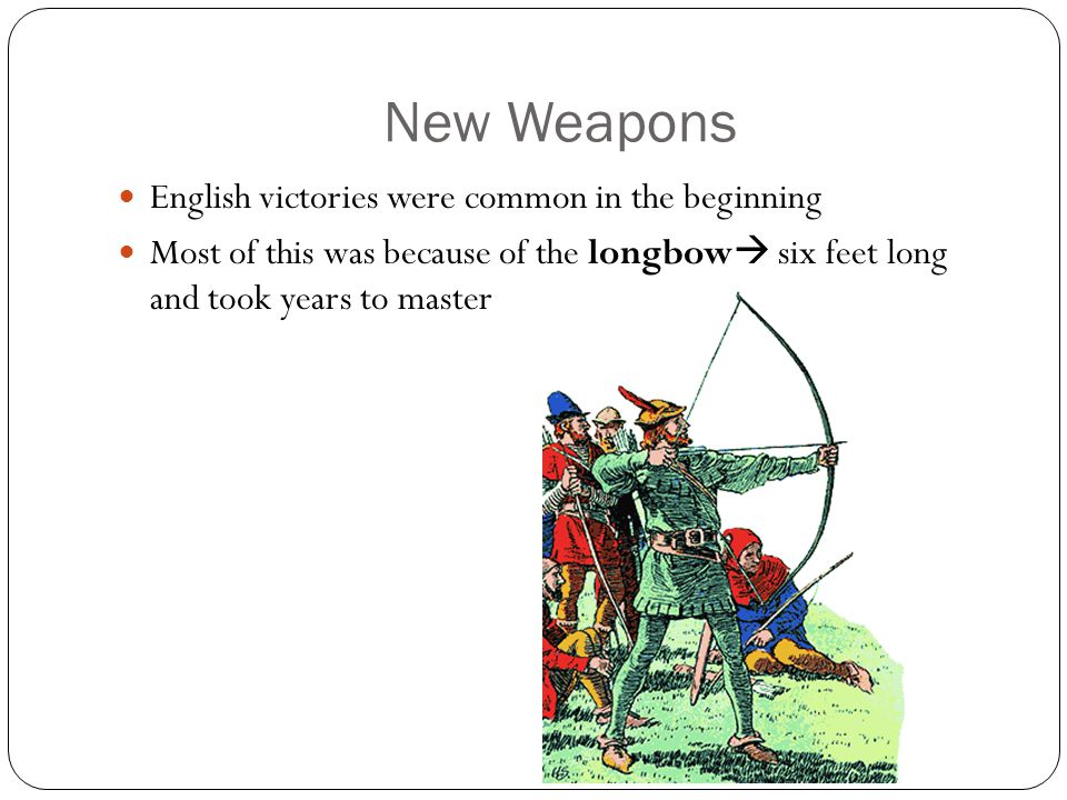 New Weapons English victories were common in the beginning