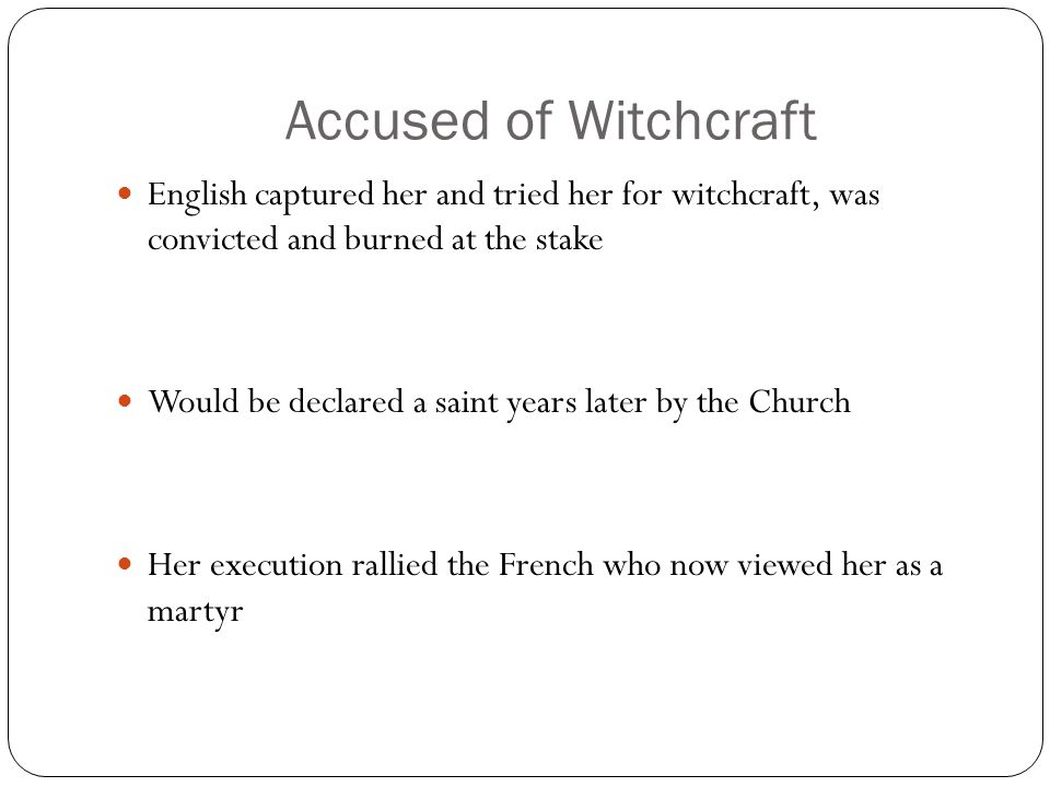 Accused of Witchcraft English captured her and tried her for witchcraft, was convicted and burned at the stake.