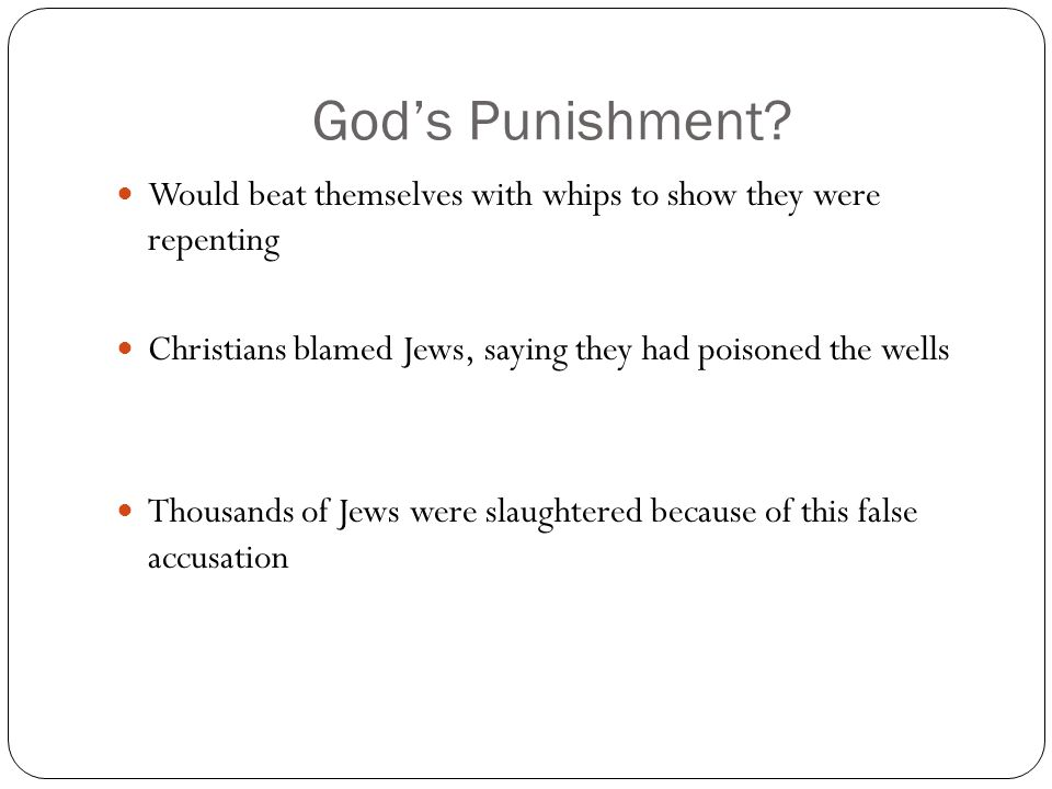 God's Punishment Would beat themselves with whips to show they were repenting. Christians blamed Jews, saying they had poisoned the wells.