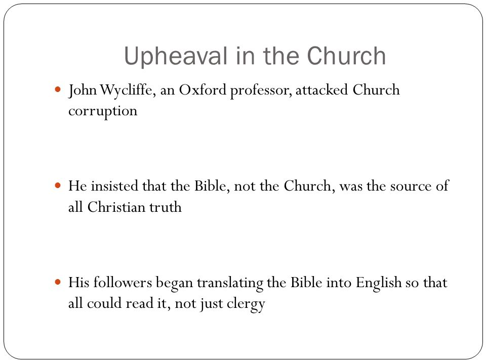 Upheaval in the Church John Wycliffe, an Oxford professor, attacked Church corruption.