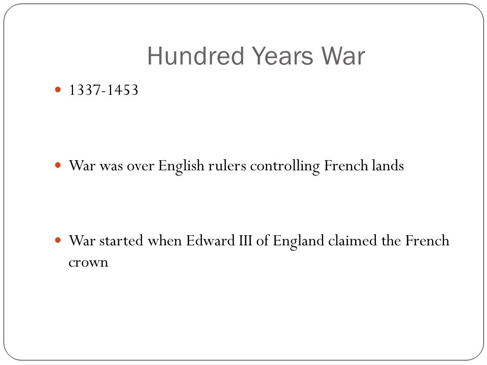 Hundred Years War War was over English rulers controlling French lands.