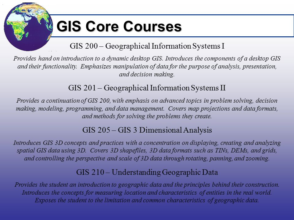 geographical information systems gis Geographical information systems (gis) operations across the state are currently decentralized with limited enterprise oversight and/or assistance in 2015, gta plans to support agency gis program leaders through the creation of enterprise data management policies, standards and guidelines as.