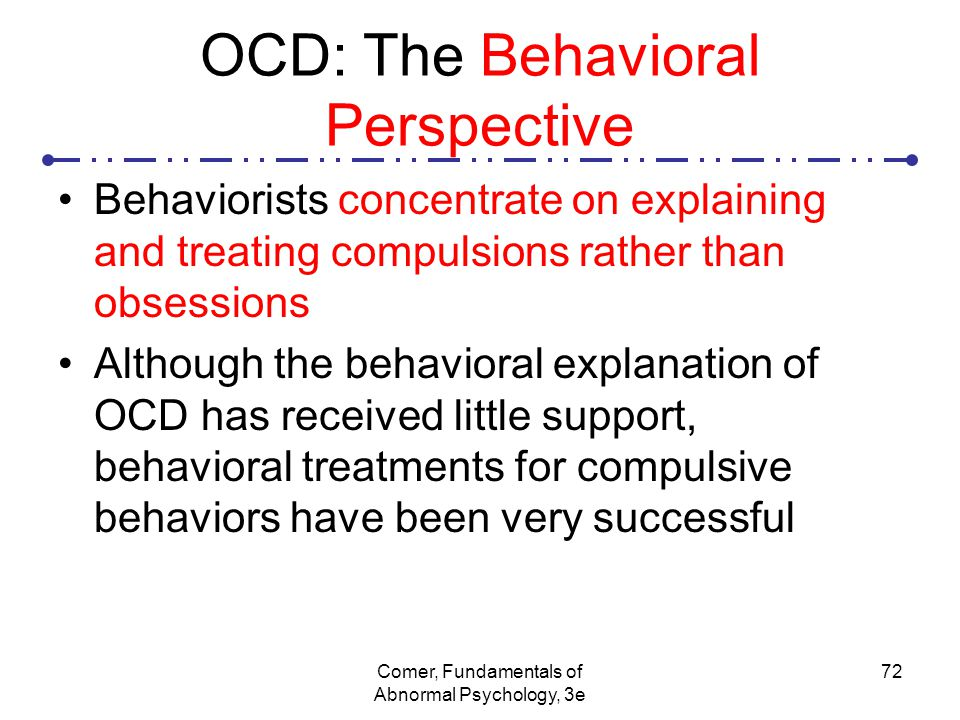 ocd approaches Over the past couple of decades a huge amount of research has been undertaken into why people with ocd interpret their thoughts differently over time these cognitive approaches have revealed a number of characteristic differences in people with ocd.