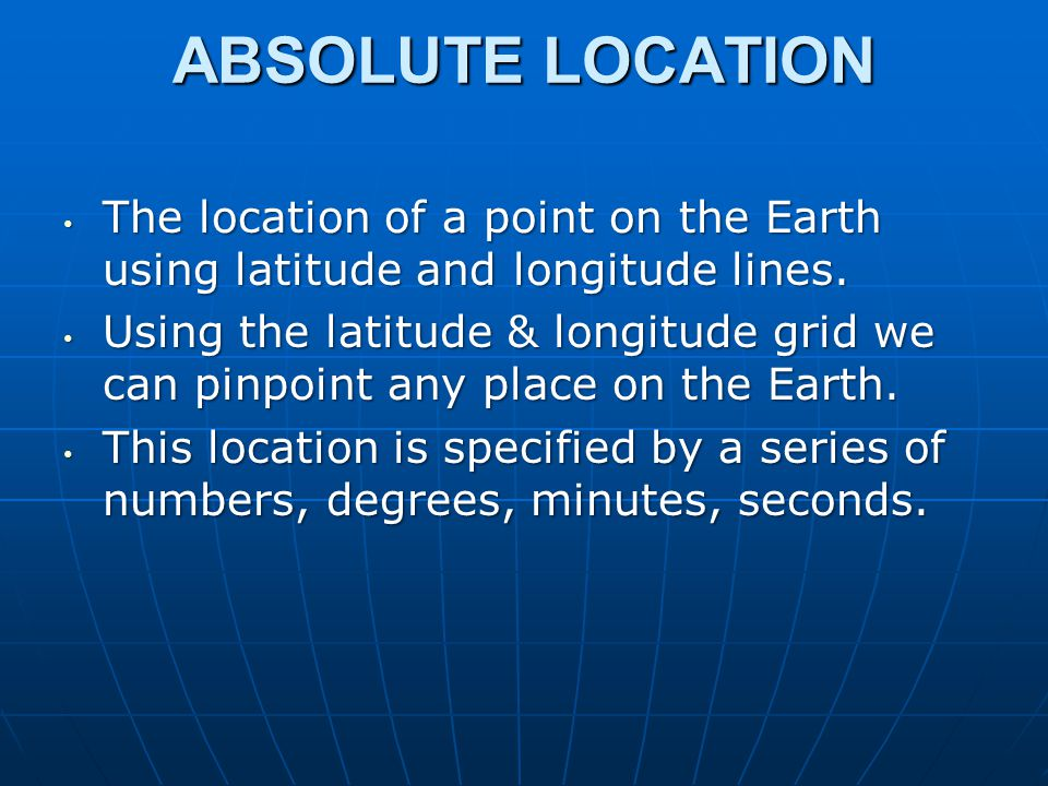 ABSOLUTE LOCATION The location of a point on the Earth using latitude and longitude lines.
