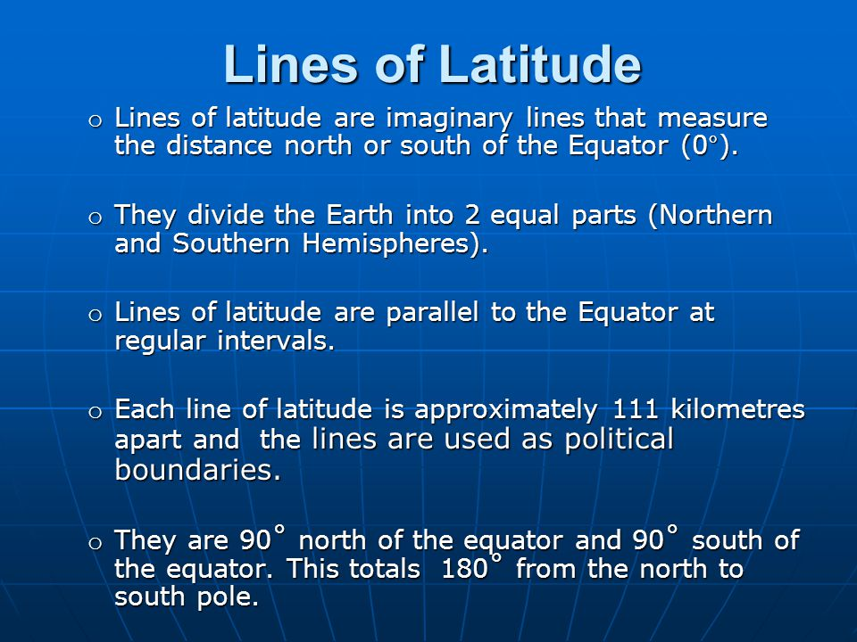 Lines of Latitude Lines of latitude are imaginary lines that measure the distance north or south of the Equator (0°).